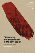 Christianity and Imperialism in Modern Japan : Empire for God - Emily Anderson