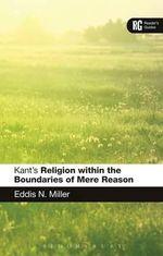 Kant's 'Religion within the Boundaries of Mere Reason' : A Reader's Guide - Professor Eddis N. Miller