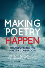 Making Poetry Happen : Transforming the Poetry Classroom