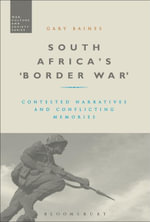 South Africa's 'Border War' : Contested Narratives and Conflicting Memories - Gary Baines