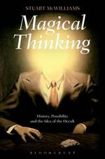 Magical Thinking : History, Possibility and the Idea of the Occult - Stuart McWilliams