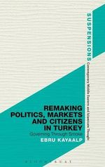 Remaking Politics, Markets and Citizens in Turkey : Governing Through Smoke - Ebru Kayaalp