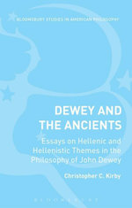 Dewey and the Ancients : Essays on Hellenic and Hellenistic Themes in the Philosophy of John Dewey