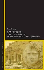 Symphosius The Aenigmata : An Introduction, Text and Commentary - Tim J. Leary