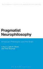 Pragmatist Neurophilosophy : American Philosophy and the Brain