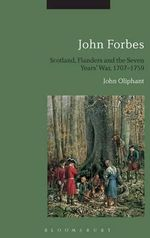 John Forbes : Scotland, Flanders and the Seven Years' War, 1707-1759 - John Oliphant