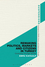 Remaking Politics, Markets and Citizens in Turkey : Governing Through Smoke - Ebru Kayaalp