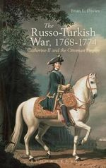 The Russo-Turkish Wars : Catherine II and the Ottoman Empire - Brian L. Davies
