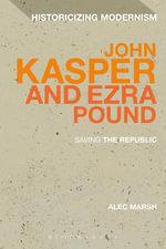 John Kasper and Ezra Pound : Saving the Republic - Alec Marsh