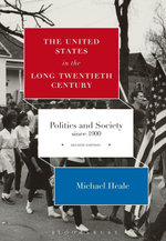 The United States in the Long Twentieth Century : Politics and Society since 1900 - Michael Heale