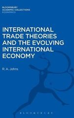 International Trade Theories and the Evolving International Economy - Richard Anthony Johns