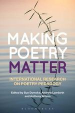 Making Poetry Matter : International Research on Poetry Pedagogy