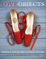 Love Objects : Emotion, Design and Material Culture