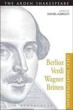 Berlioz, Verdi, Wagner, Britten : Great Shakespeareans