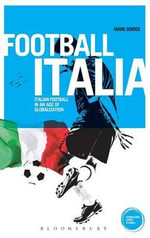 Football Italia : Italian Football in an Age of Globalization - Mark Doidge