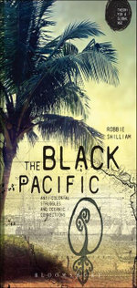 The Black Pacific : Anti-Colonial Struggles and Oceanic Connections - Robbie Shilliam
