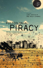 Postcolonial Piracy : Media Distribution and Cultural Production in the Global South