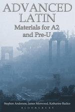 Advanced Latin : Materials for A2 and PRE-U - James Morwood