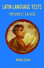 Latin Language Tests for Levels 1 and 2 and GCSE - Ashley Carter