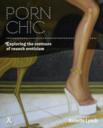 Porn Chic : Exploring the Contours of Raunch Eroticism - Annette Lynch
