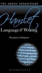 Hamlet : Language and Writing - Dympna Callaghan