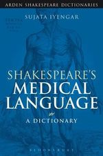 Shakespeare's Medical Language : A Dictionary - Sujata Iyengar
