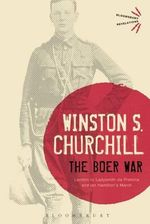 The Boer War : London to Ladysmith Via Pretoria and Ian Hamilton's March - Sir Winston S. Churchill