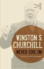 Never Give In! : Winston Churchill's Speeches - Sir Winston S. Churchill