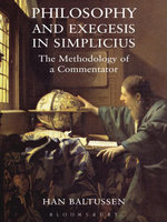 Philosophy and Exegesis in Simplicius : The Methodology of a Commentator - Han Baltussen