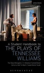 A Student Handbook to the Plays of Tennessee Williams : The Glass Menagerie; A Streetcar Named Desire; Cat on a Hot Tin Roof; Sweet Bird of Youth - Stephen Bottoms