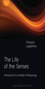 The Life of the Senses : Introduction to a Modal Anthropology - Fran¿ois Laplantine