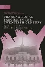 Transnational Fascism in the 20th Century : Spain, Italy and the Global Right-Wing Extremist Network - Matteo Albanese