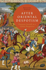 After Oriental Despotism : Eurasian Growth in a Global Perspective - Alessandro Stanziani