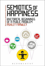 Semiotics of Happiness : Rhetorical beginnings of a public problem - Ashley Frawley