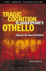 Tragic Cognition in Shakespeare's Othello : Beyond the Neural Sublime - Paul Cefalu