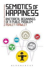 Semiotics of Happiness : Rhetorical Beginnings of a Public Problem - Ashley Frawley
