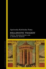 Hellenistic Tragedy : Texts, Translations and a Critical Survey - Agnieszka Kotlinska-Toma