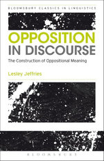 Opposition In Discourse : The Construction of Oppositional Meaning - Lesley Jeffries