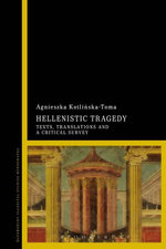 Hellenistic Tragedy : Texts, Translations and a Critical Survey - Agnieszka Kotlinska-Toma