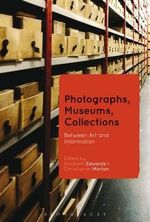 Photographs, Museums, Collections : Between Art and Information