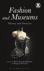 Fashion and Museums : Theory and Practice