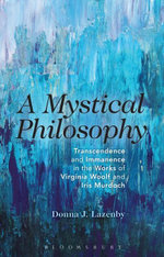 Mystical Philosophy : Transcendence and Immanence in the Works of Virginia Woolf and Iris Murdoch - Donna J. Lazenby