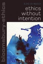 Ethics Without Intention - Ezio Di Nucci