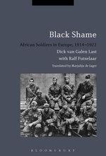 Black Shame : African Soldiers in Europe, 1914-1922 - Dick van Galen Last