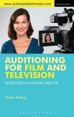 Auditioning for Film and Television : Secrets from a Casting Director - Nancy Bishop
