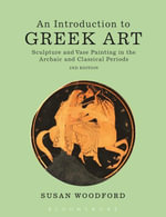An Introduction to Greek Art : Sculpture and Vase Painting in the Archaic and Classical Periods - Susan Woodford