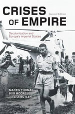 Crises of Empire : Decolonization and Europe's Imperial States - Thomas Martin