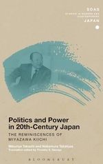 Politics and Power in 20th Century Japan : The Reminiscences of Miyazawa Kiichi