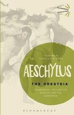 The Oresteia : Agamemnon, the Libation Bearers and the Eumenides - Aeschylus