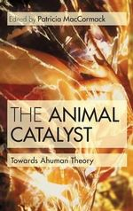 The Animal Catalyst : Towards Ahuman Theory